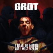 "GROT -7"" EP- I Have No Mouth and I Must Scream"