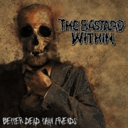 THE BASTARD WITHIN - CD - Better Dead Than Friends