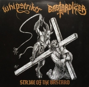 WHIPSTRIKER / BASTARDIZER -split 10'' EP -  Strike Of The Bastard